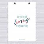 Pôster grátis: life is for living!
